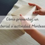 Cómo presentar un material o actividad Montessori – How to do a Montessori presentation