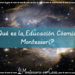 ¿Qué es la Educación Cósmica Montessori? – What is Montessori Cosmic Education?