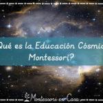 ¿Qué es la Educación Cósmica Montessori? – What is Montessori Cosmic Education?