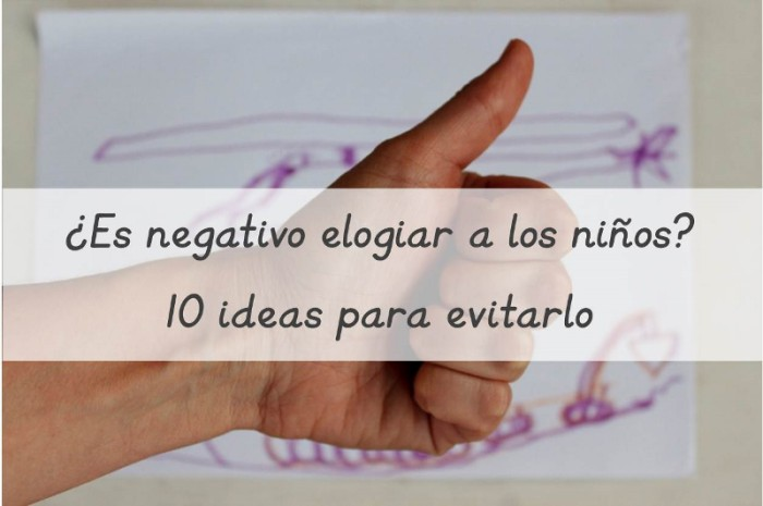 Es negativo elogiar a los niños? 10 ideas para evitarlo - Is it harmful to praise kids? Ideas to avoid it