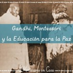 Gandhi, Montessori y la Educación para la Paz – Gandhi, Montessori and Peace Education