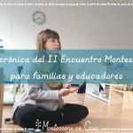 Mi crónica del II Encuentro Montessori para familias y educadores