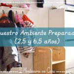 Nuestro Ambiente Preparado (2,5 y 6,5 años) – Our Prepared Environment (2,5 and 6,5 yo)