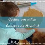 Cocina con niños: Galletas de Navidad – Cooking with kids: Christmas biscuits