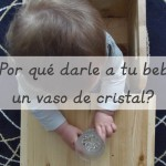 Por qué darle a tu bebé un vaso de cristal? – Why give your baby a glass cup?